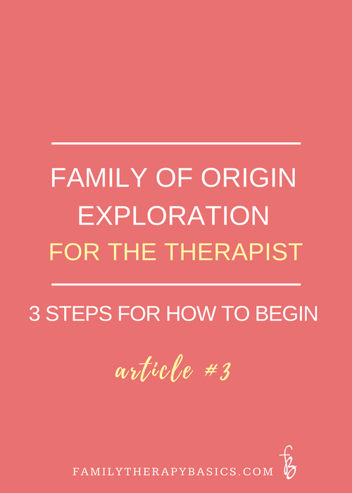 Family of Origin Exploration for the Therapist: Three Steps for How to Begin