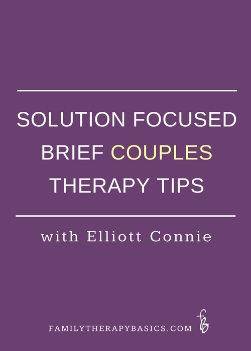 Solution Focused Brief Couples therapy-Tips from Elliott Connie