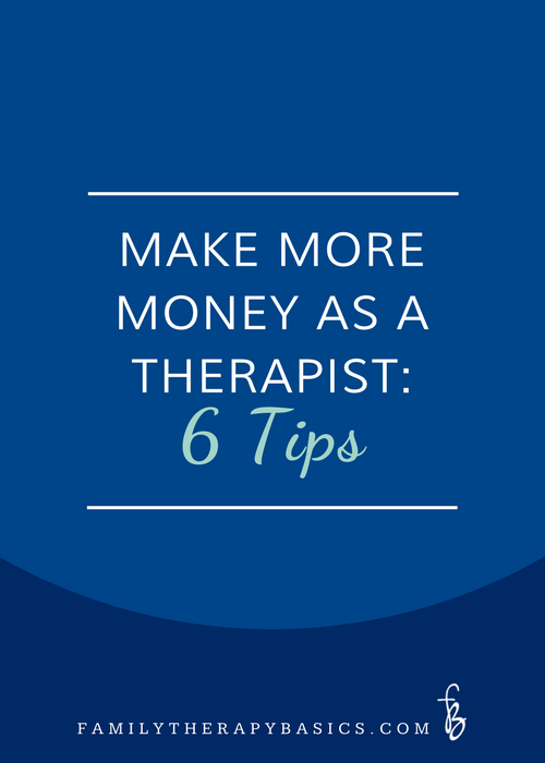 Make More Money as a Therapist 6 Tips