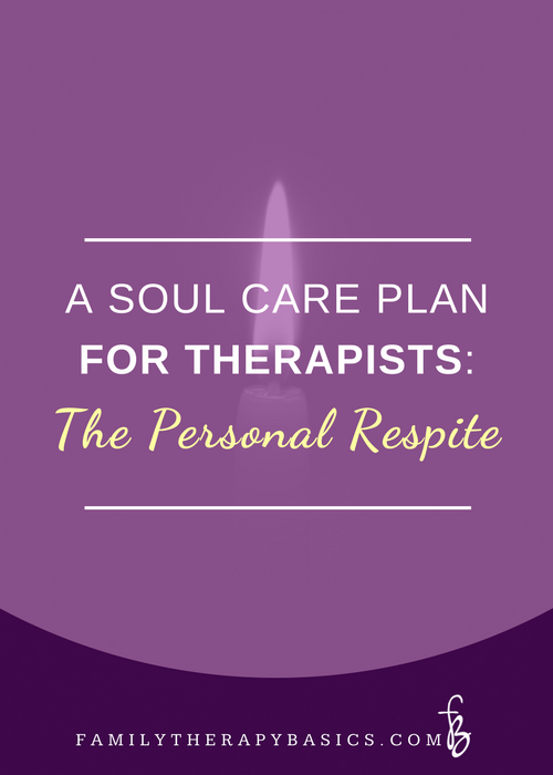 A Soul Care Plan for Therapists:  The Personal Respite