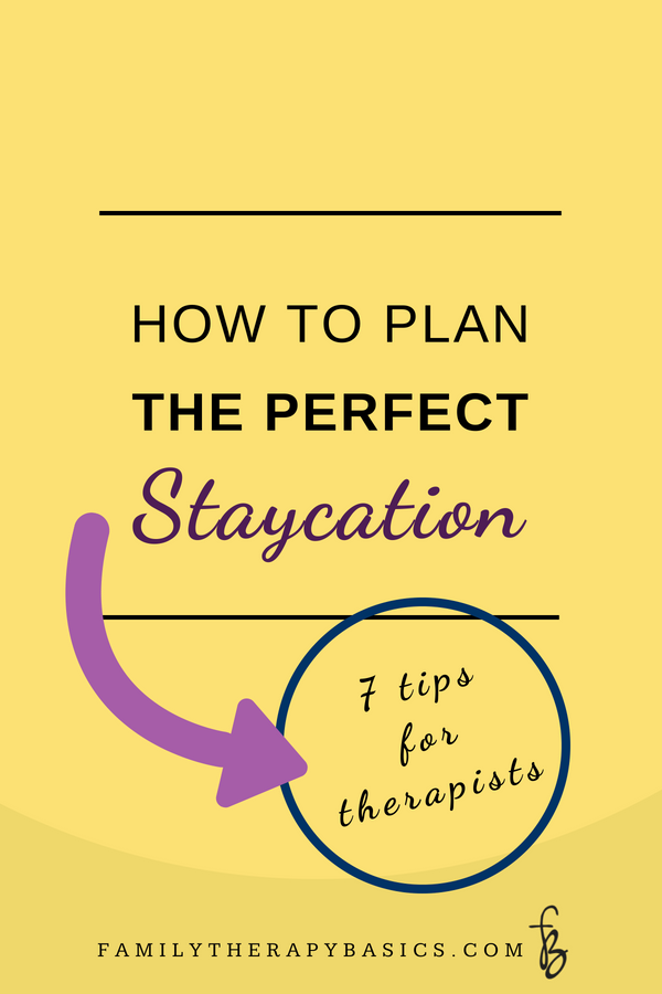 Plan the Perfect Therapist Staycation | Family Therapy Basics