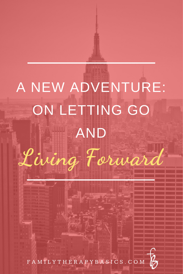A New Adventure: On Letting Go And Living Forward | Family Therapy Basics