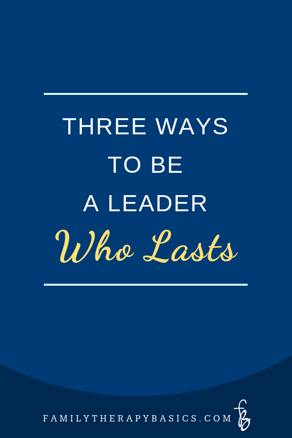 Three Ways to Be a Therapist Leader Who Lasts