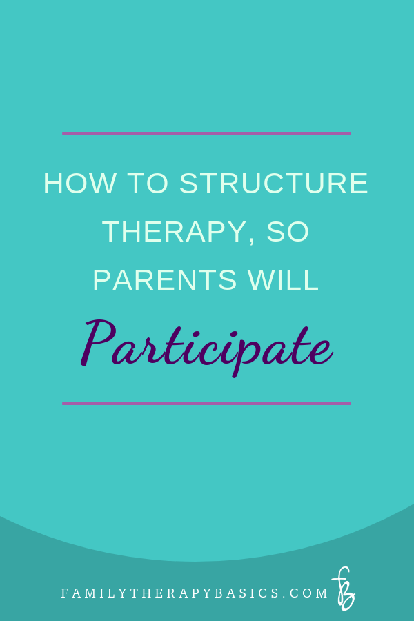 How To Structure Therapy, So Parents Will Participate