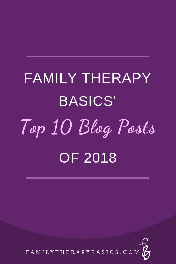 Top Ten Blog Posts of 2018 | Family Therapy Basics