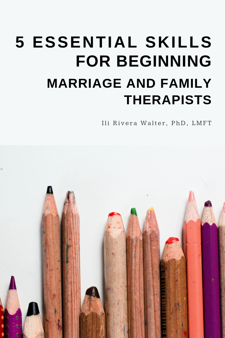 5 Essential Skills For Beginning Marriage and Family Therapists