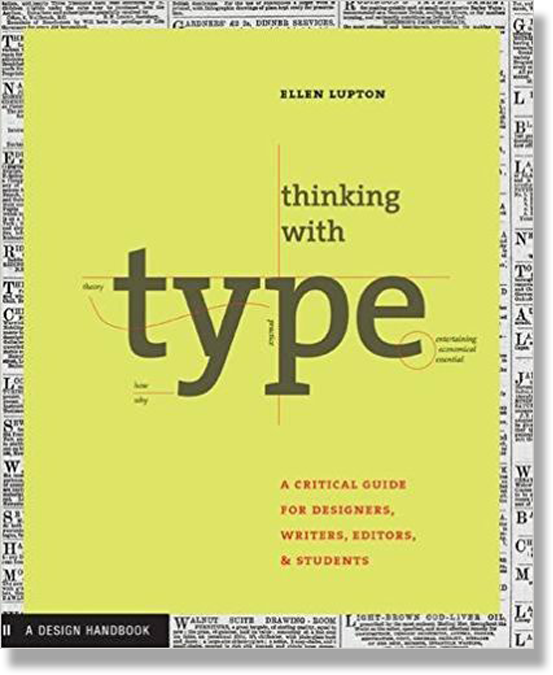 Thinking with Type: A Primer for Designers: A Critical Guide for Designers, Writers, Editors, & Students by Ellen Lupton