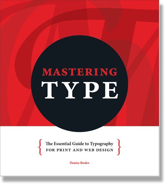 Mastering Type: The Essential Guide to Typography for Print and Web Design by Denise Bosler (Paperback)