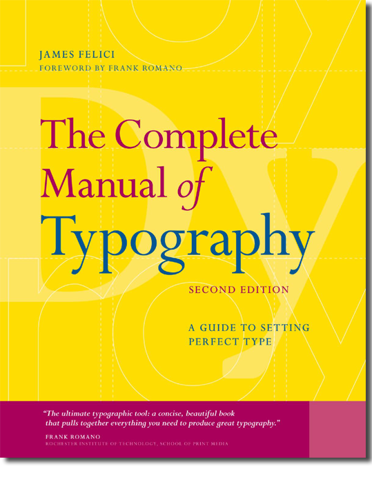 The Complete Manual of Typography: A Guide to Setting Perfect Type by James Felice
