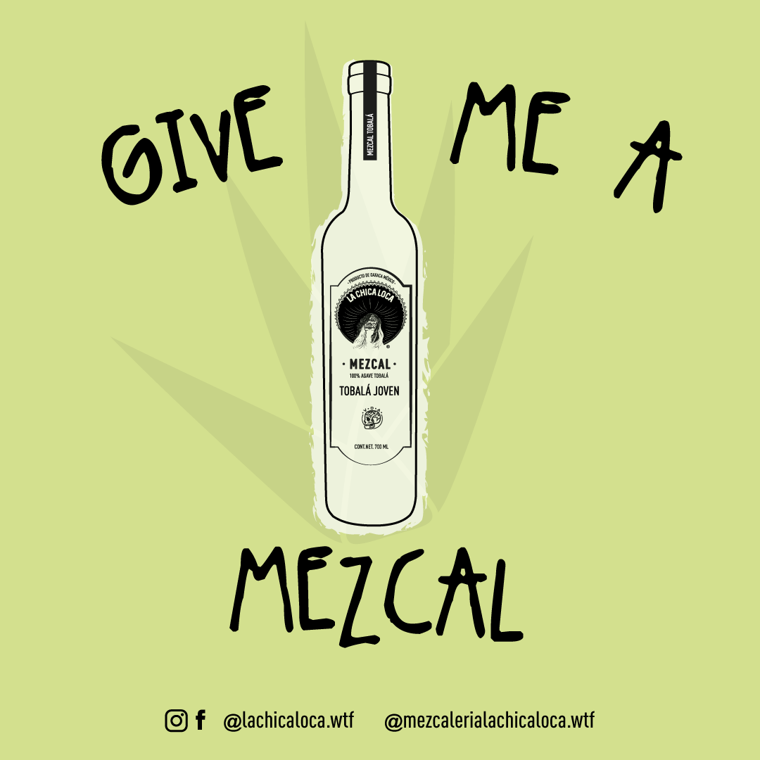 GIVE ME A MEZCAL