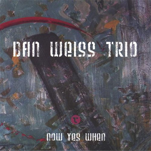 "Dan Weiss Trio - ""Now Yes When"" (2006, Tone of a Pitch)"