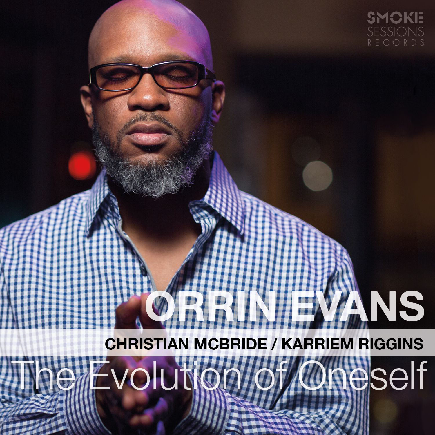 ALBUM: EVOLUTION OF ONESELF    LABEL: SMOKE SESSIONS RECORDS    RELEASE DATE: SEPTEMBER 4TH, 2015    Orrin Evans- piano, Christian McBride- bass, Karriem Riggins- drums.