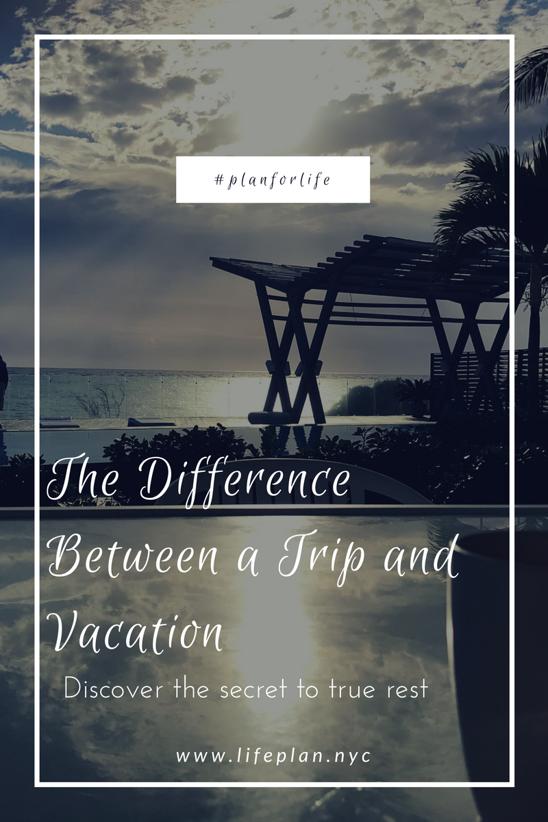 The Difference Between a Trip and a Vacation