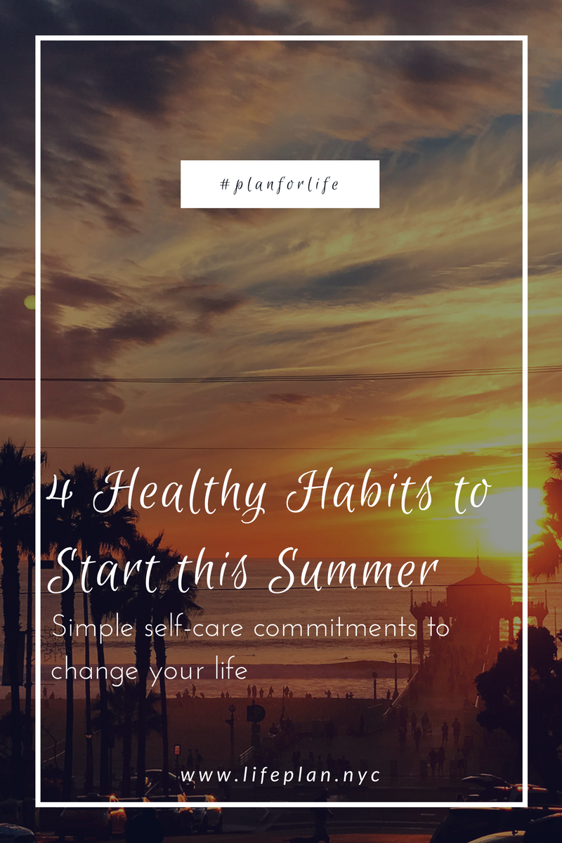 4 Healthy Habits to Start This Summer for Self-Care