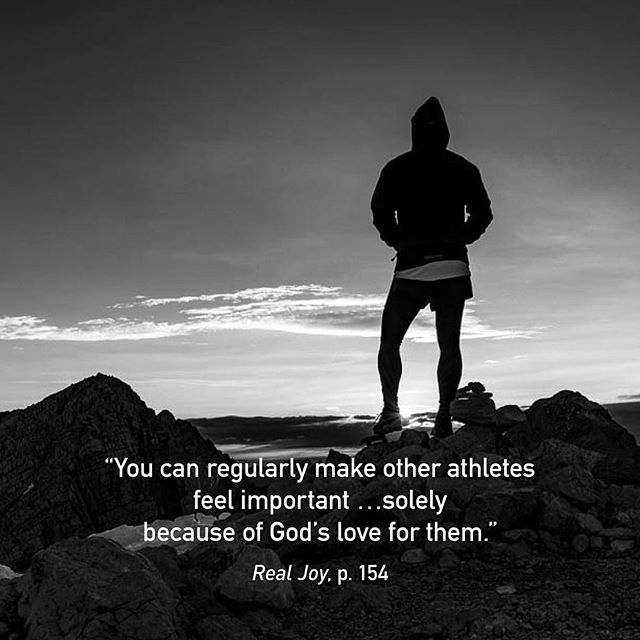 You can regularly make other athletes feel important… not because of their performance in sport, nor even because of their willingness to listen to things of the Spirit, but …solely because of God's love for them. #RealJoy