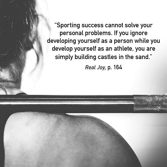 Sporting success cannot solve your personal problems. If you ignore developing yourself as a person while you develop yourself as an athlete, you are simply building castles in the sand.  When the storms of life beat against you, everything you've worked for can easily come tumbling down. And the greater your sporting fame, the louder will be the sound of the crash.