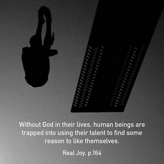 Without God in their lives, human beings are trapped into using their talent to find some reason to like themselves. They expect their accomplishments to make them feel good about themselves. But God has reserved this role for himself alone. #RealJoy