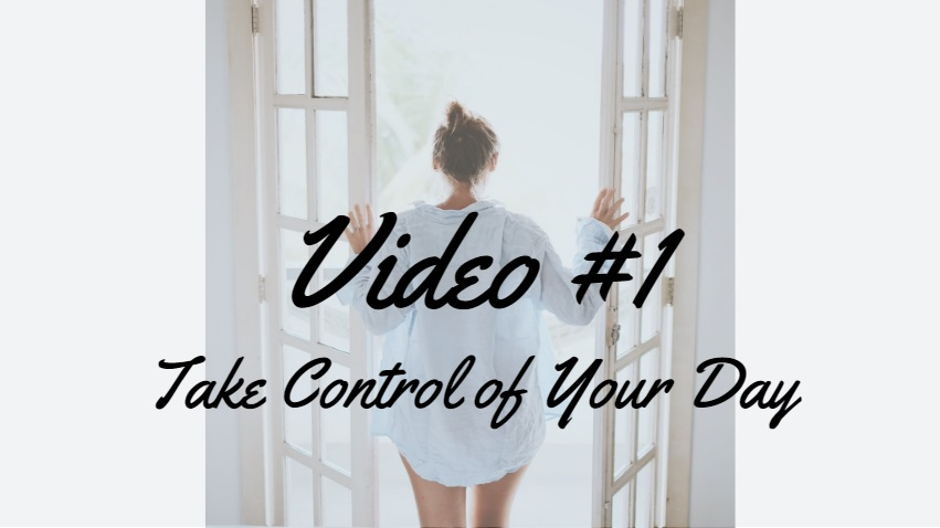 Lesson #1   Take Control of Your Day