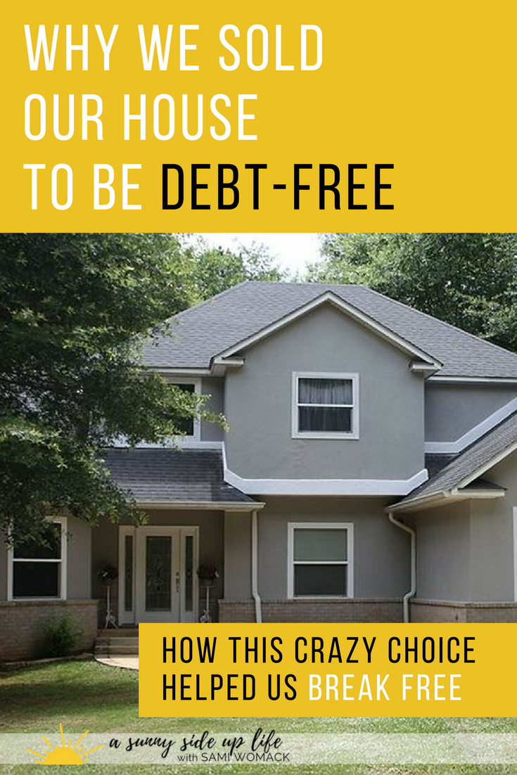Why We Sold Our House to Become Debt Free | Sami Womack | budget tips | budgeting for beginners | debt free tips | how to budget | become debt free | where to start with budgeting | stressed | bills | debt | budget | budgeting | free | free course |household budget |save money | budget | dave ramsey | mortgage | baby step 6 | how to | where to start with | begin | for beginners | debt | savings | spending | money | mom life | overwhelmed with life | making ends meet | when you're broke