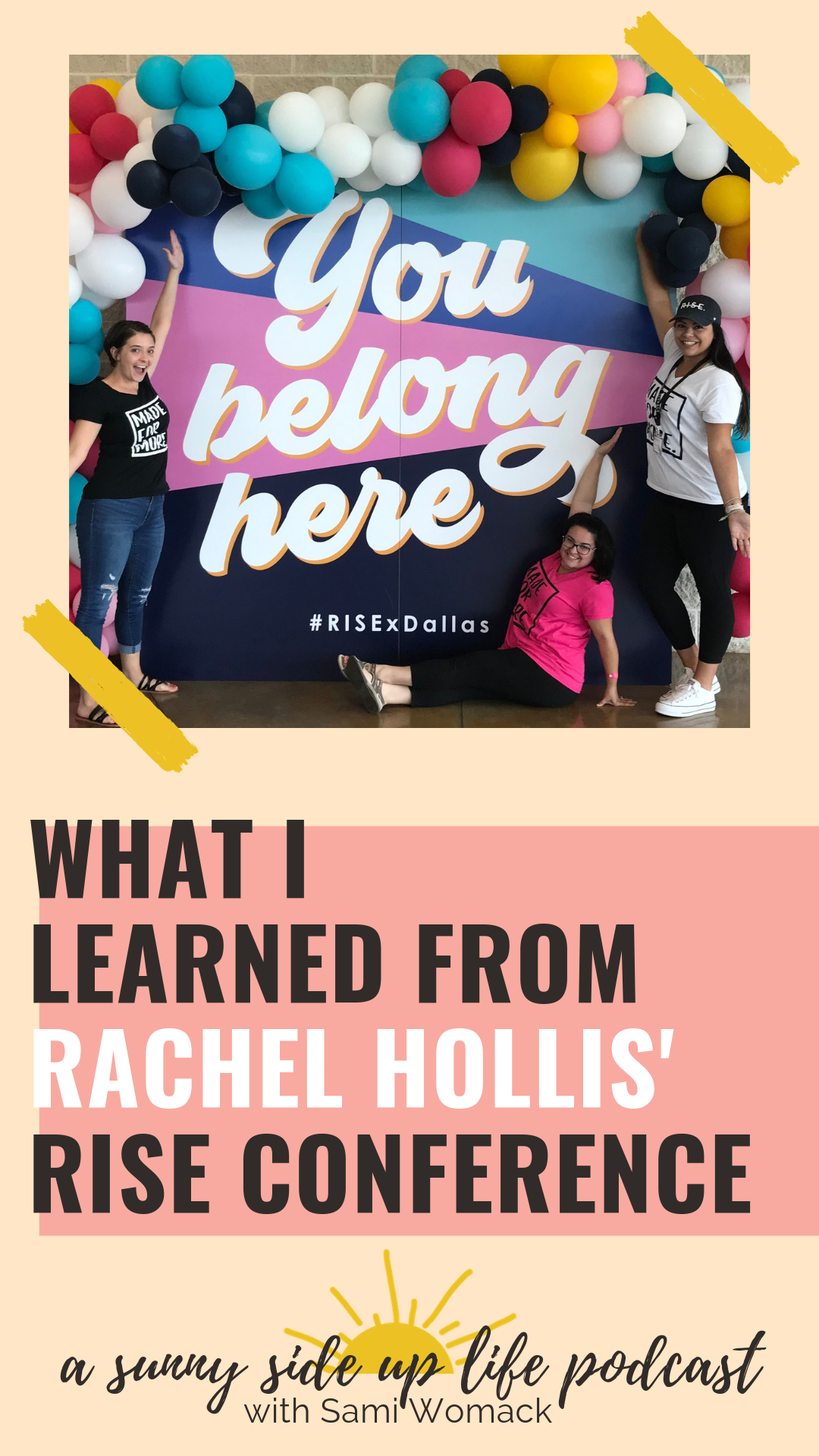 Rise Conference takeaways   what i learned   rachel hollis   girl wash your face   girl stop apologizing   risexdallas   rise podcast   podcast for women   intentional living   self care   personal development   podcasts for motivation