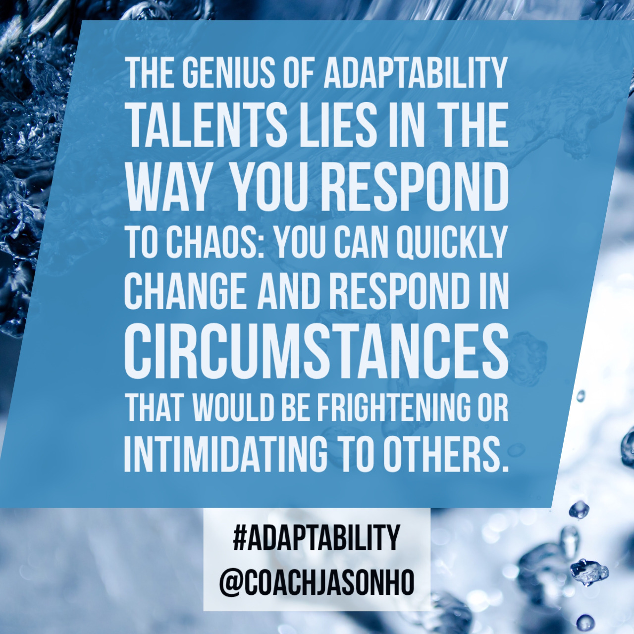 #Singapore - #StrengthsFinder #Adaptability genius is like water. Adaptability goes around chaos like a river around rock   The definition of StrengthsFinder Adaptability's GENIUS  The genius of Adaptability talents lies in the way you respond to chaos: You can quickly change and respond in circumstances that would be frightening or intimidating to others   #StrengthsFinderAdaptability #StrengthsFinderGenius  #StrengthsQuest #StrengthsSchool #Gallup #StrengthsFinderSG #Asia #HumanResource #SelfImprovement #SelfDevelopment #StrengthsCoach #ProfessionalDevelopment #StrengthsFinderCoach #CoachJasonHo   Jason Ho • SouthEast Asia & Singapore's 1st StrengthsFinder Certified Coach • Strengths School™ Singapore