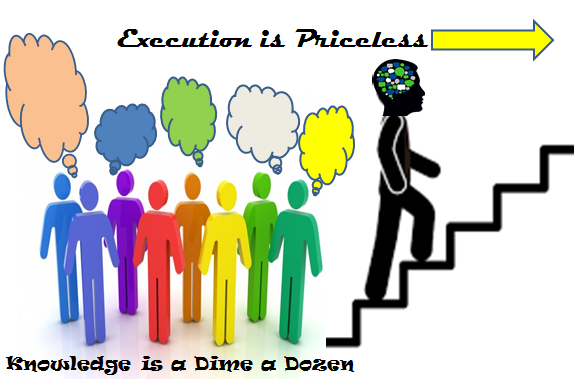 Knowledge Is A Dime A Dozen, Execution Is Priceless