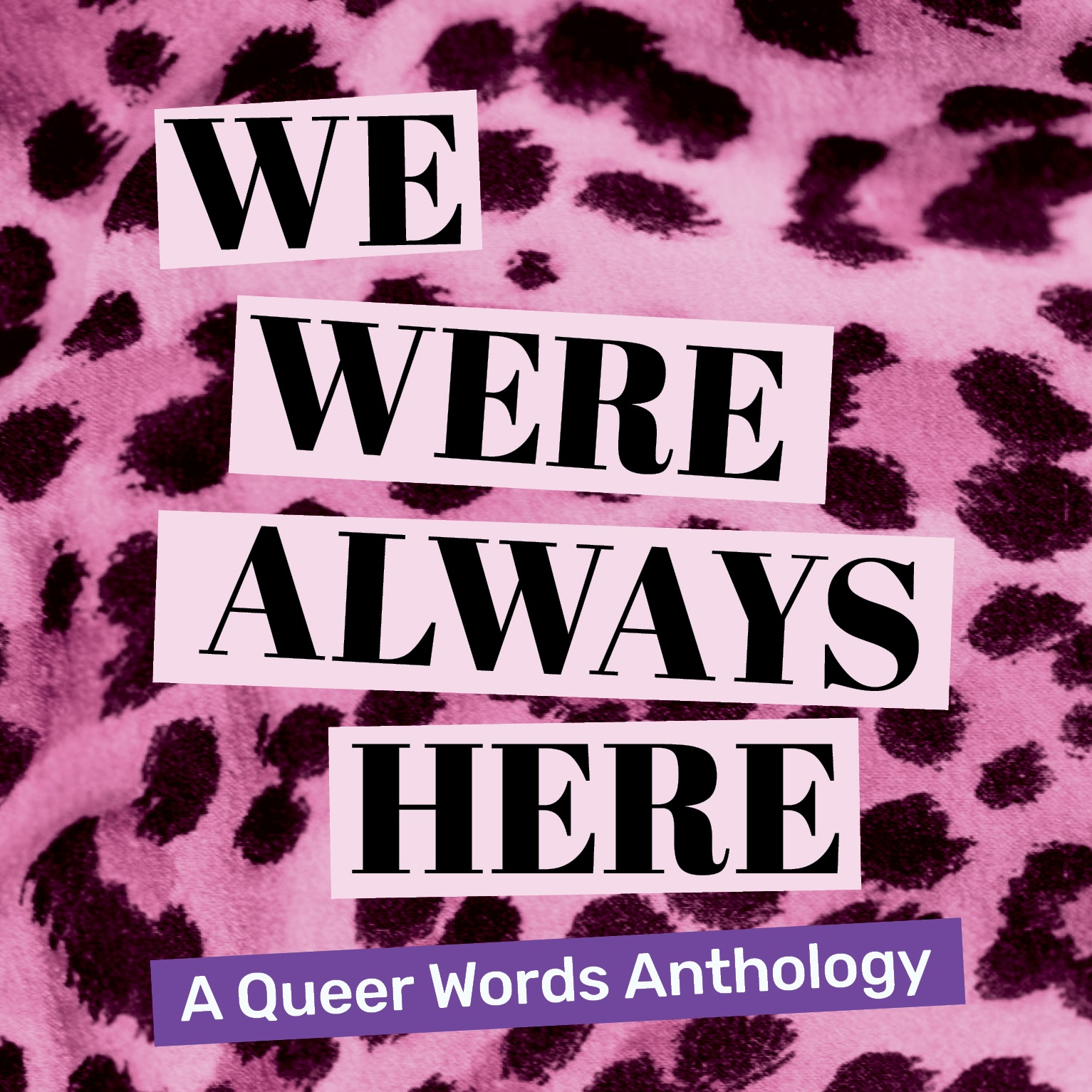 WE WERE ALWAYS HERE    We Were Always Here  is a snapshot of current Scottish LGBTI+ writing and a showcase of queer talent. From drag queens and discos, to black holes and monsters, these stories and poems wrestle with love and loneliness and the fight to be seen. Part of the Queer Words Project Scotland. Get to know the contributors.