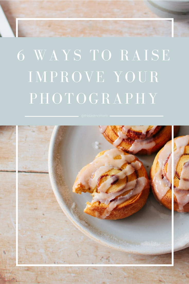 6 Ways To Improve Your Photography