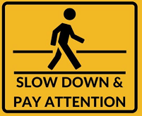 slow down and pay attention.png