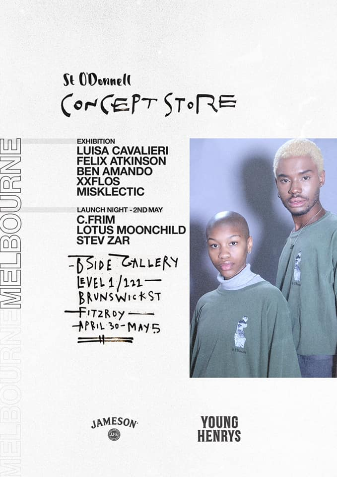 ST. O'DONELL'SCONCEPT STORE + LAUNCH - The Concept Store is a celebration of St.O'Donnell's contribution to the arts, music and fashion scene in Sydney and now Melbourne by showcasing our past /future collaborators in art, music via a week long pop up shop front.MELBOURNE30th April - 5th May RSVP → https://bit.ly/2CphnnPArt / Photographic Theme - IDENTITY EXHIBITION Luisa Cavalieri Felix Atkinson Ben Amando XXFLOS MisklecticPLUS Exclusive St.O'Donnell Merchandise Presented by Young Henrys & Jameson Irish Whiskey