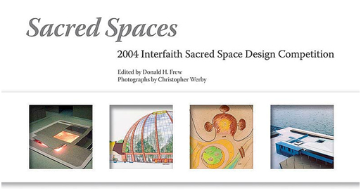 The cover of Sacred Spaces – 2004 International Interfaith Sacred Space Design Competition, edited by Donald H. Frew – Photo: Christopher Werby