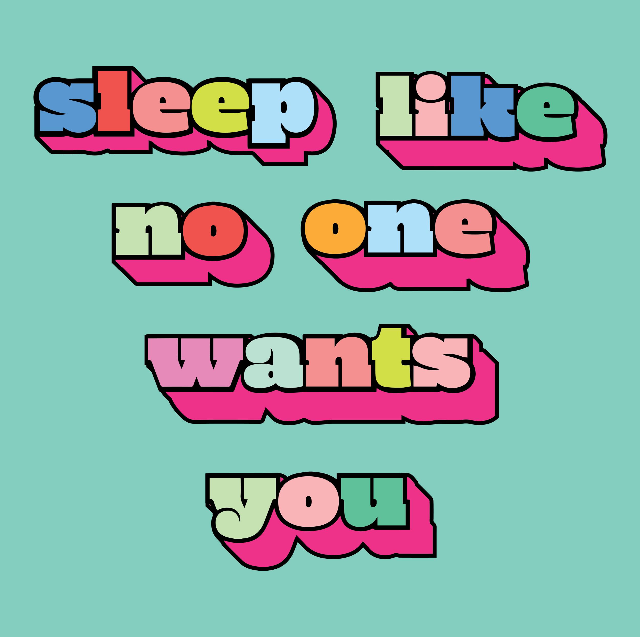 Sleep Like No One Likes You