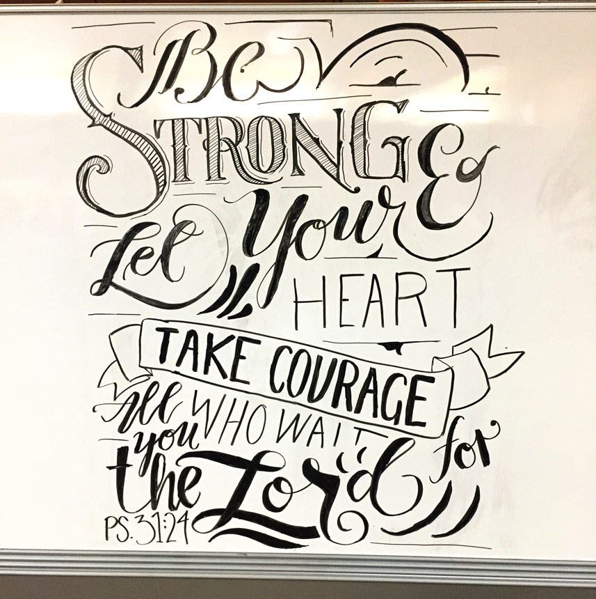 """""""Be strong and let your heart take courage, all you who wait on the Lord."""" //This hand-lettered calligraphy whiteboard design was made by Sarah Mikucki of Doorpost Designs for a women's ministry event at Grace Christian Fellowship Church in Spokane, WA."""