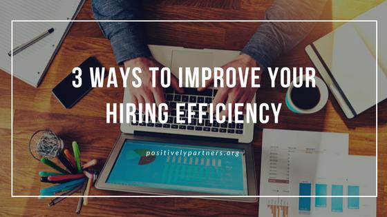 3 ways to improve your hiring efficiency