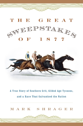 MarkShrager, author of The Great Sweepstakes of 1877, is a finalist for the Dr. Tony Ryan Book Award, the top award in thoroughbred literature.