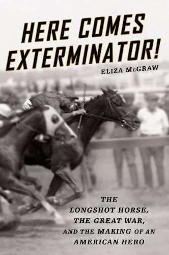 Winner of the top award in thoroughbred writing, Here Comes Exterminator is a great gift for readers who love horses. history and underdogs. Photo: Eliza McGraw
