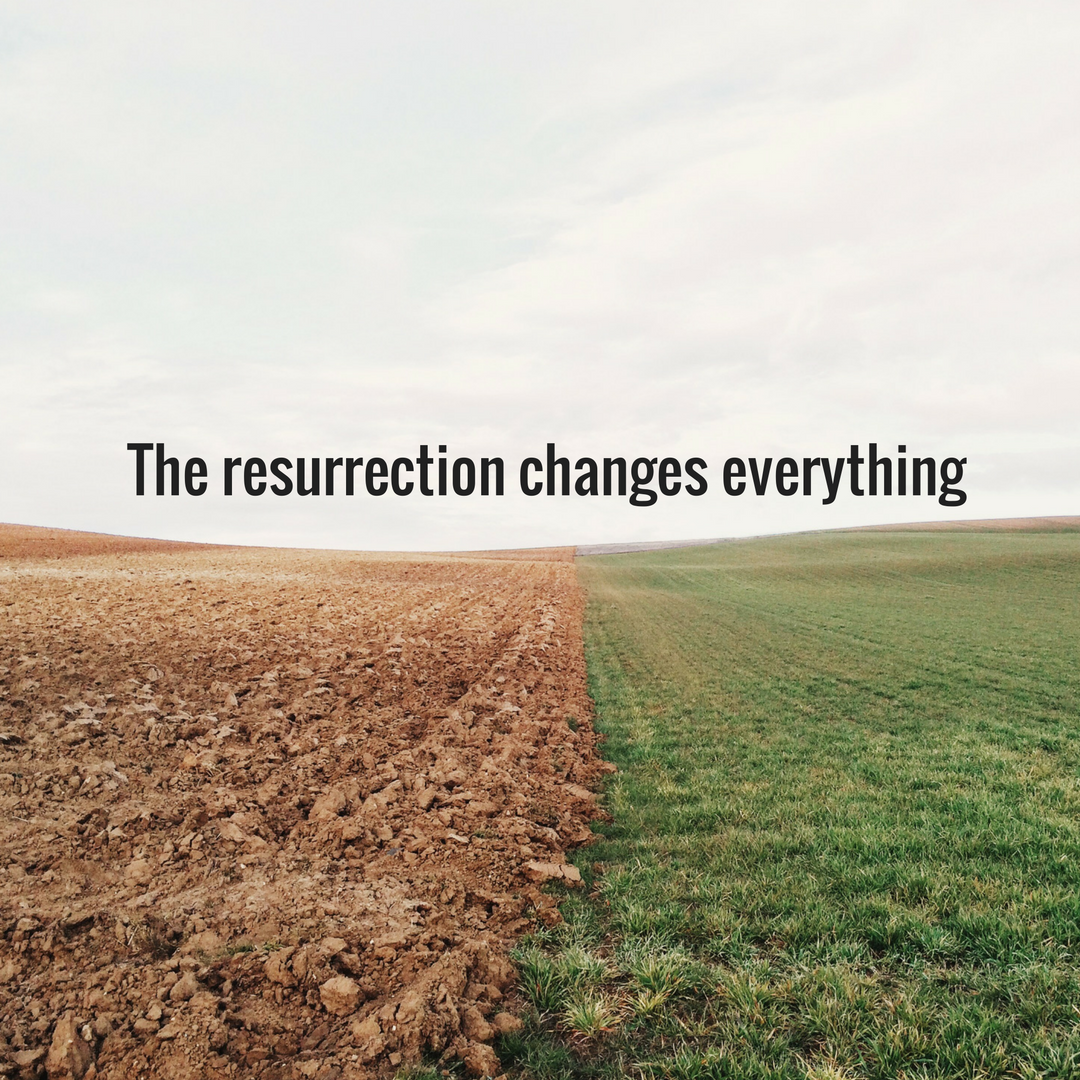 The resurrection changes everything.png