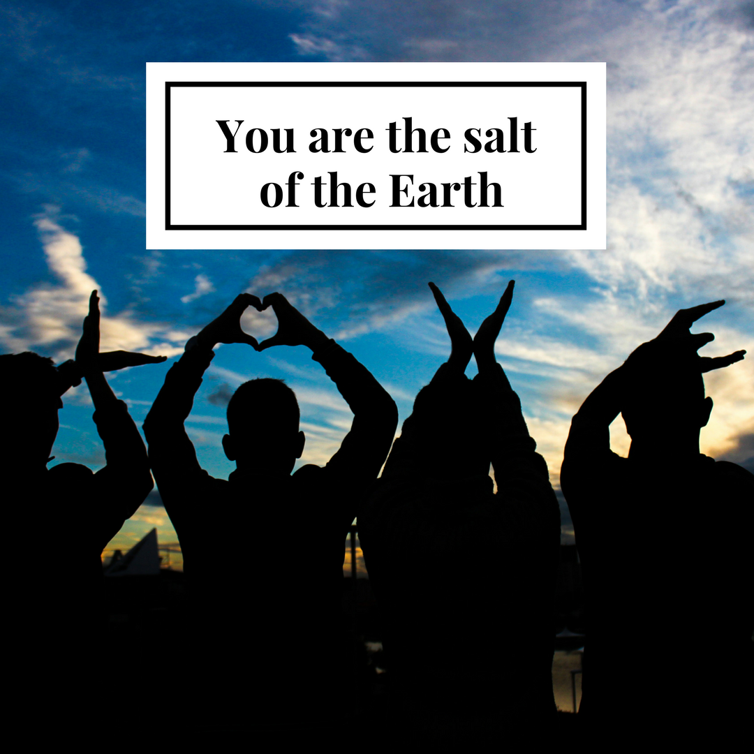 You are the salt of the Earth.png
