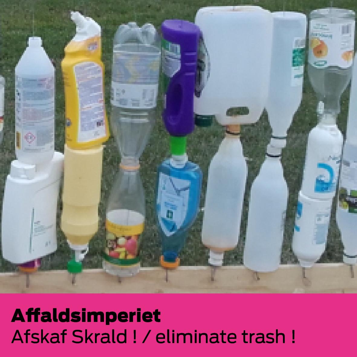 Affaldsimperiet (DK): Afskaf Skrald ! / Eliminate Trash !