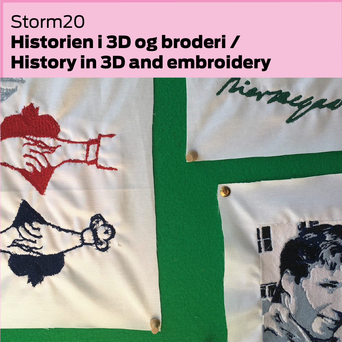 Storm20 (DK): Historien i 3D og broderi / History in 3D and embroidery