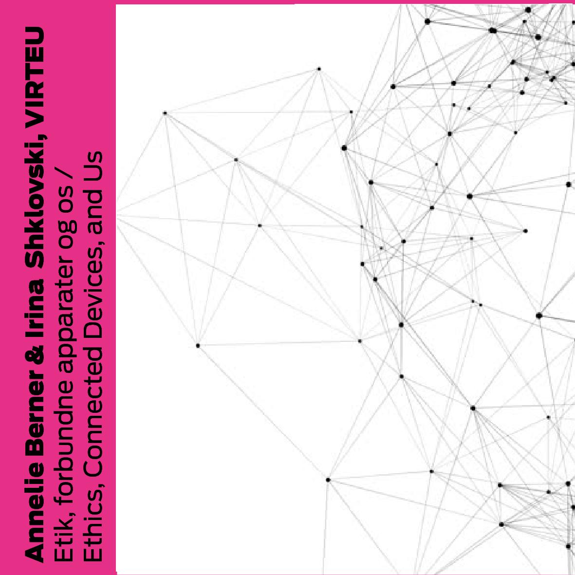 Annelie Berner and Irina Shklovski, VIRTEU (DK): Etik, forbundne apparater og os / Ethics, Connected Devices, and Us
