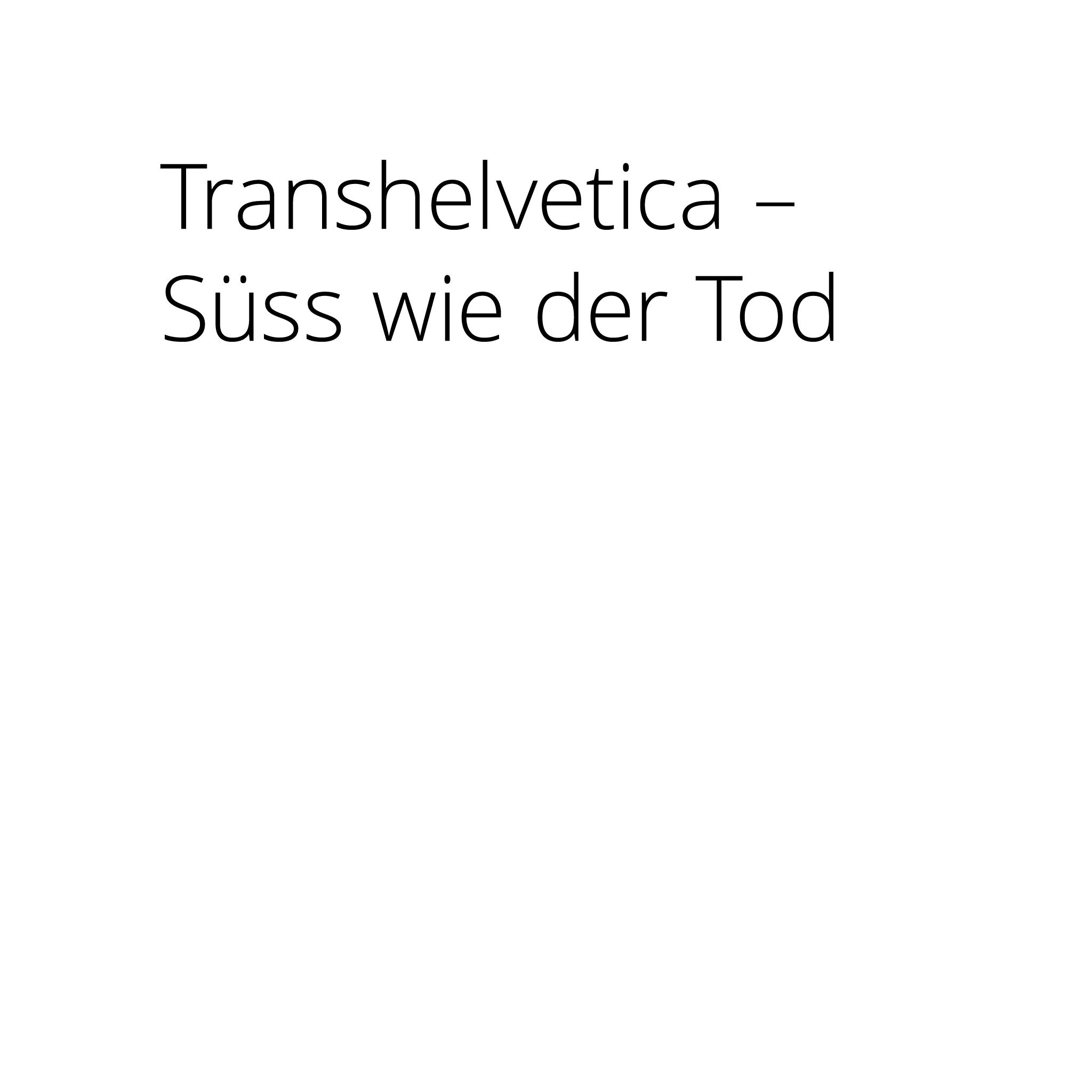 Transhelvetica-Suess-wie-der-Tod.png