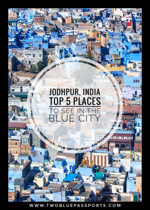 Two Blue Passports brings you the top 5 places to see when visiting India's blue city of Jodhpur!