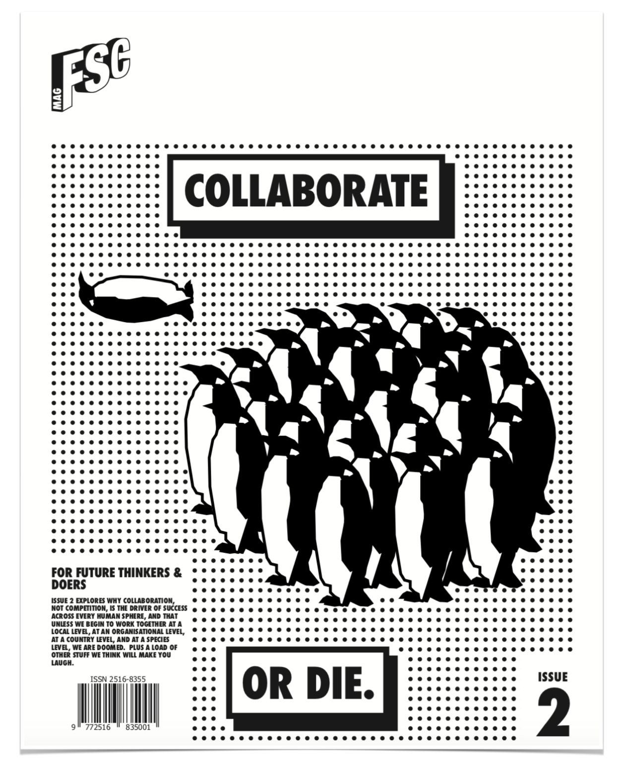 FSC Mag Issue 2 is out in JUNe - Our theme for this issue is collaboration, and how hierarchy, and command & control methods of organisation have led us to the precipice. Unless we begin to work together at a local level, at an organisational level, at a country level, and at a species level, we are doomed. We must collaborate, or else. Plus a load of other stuff we think will make you laugh ('cause we bloody well need it!). Get our last two issues for free here
