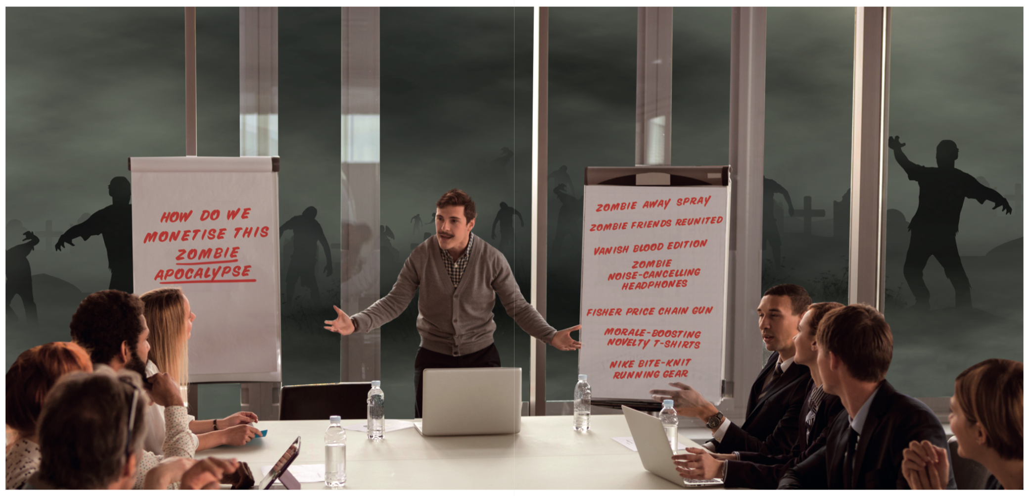 END of the world new product team - how do we monetise this ZOmBIE APOCALYPSE?