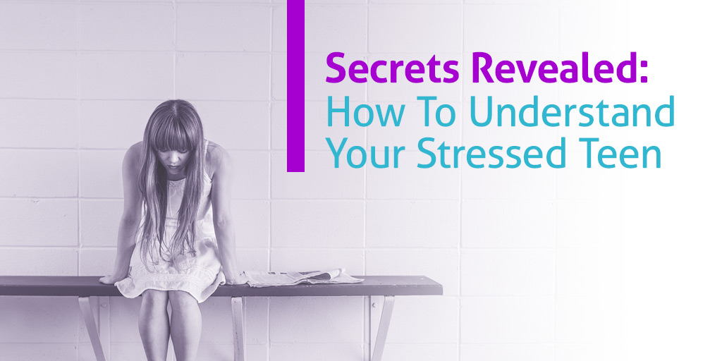 FEATURED_Secrets-Revealed---How-To-Understand-Your-Stressed-Teen