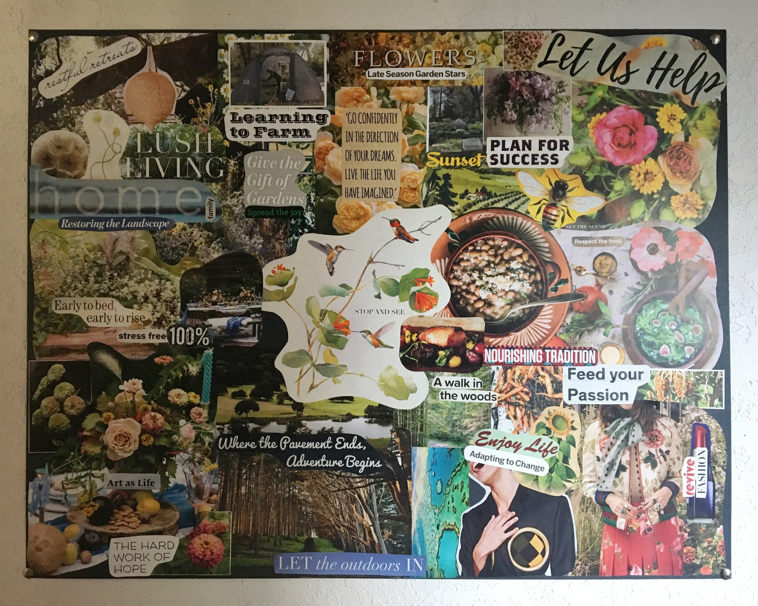 "The 2018 vision board. Take note of the top left/middle, with the quote ""give the gift of gardens, spread the joy."" This is the small inspiration that got us conjuring up this flower share!"