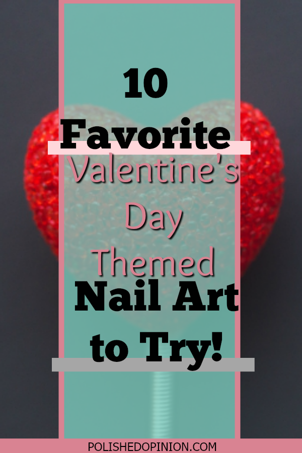 Thinking about the art your NAILS should be showing off this Valentines Day? Click here to see my top 10 Favorite Valentines Day Themed Nail Art!