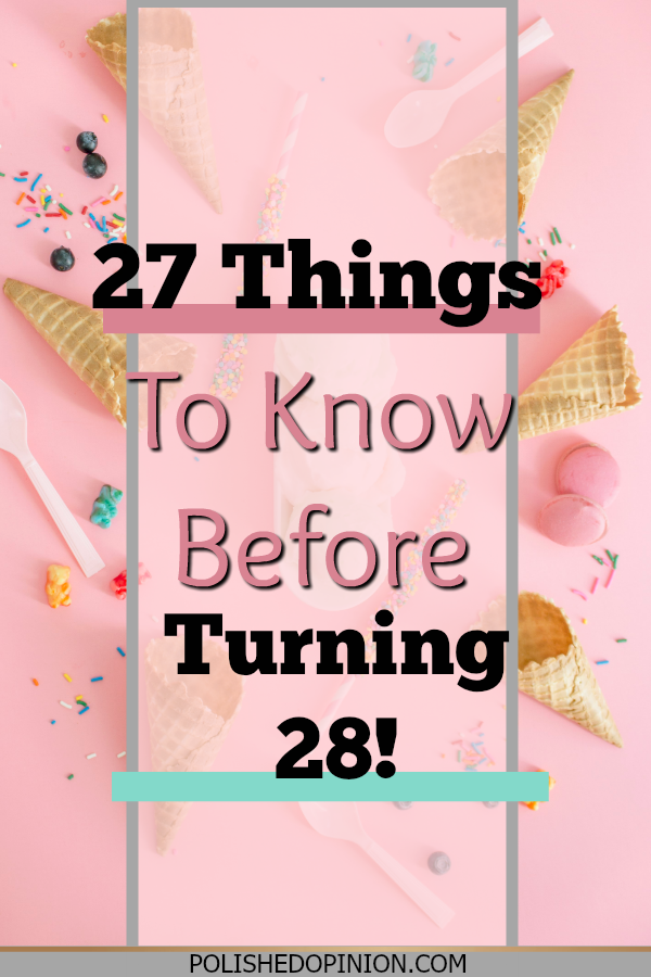 27 Things To Know Before Turning 28 Polished Opinion