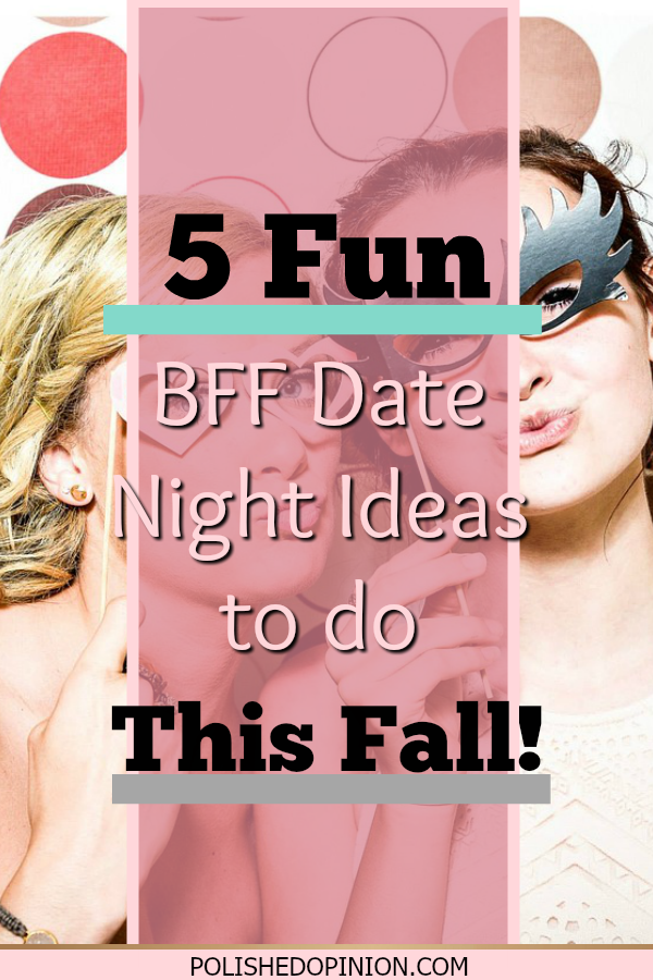 Need a night out with the girls? Not sure of what to do that doesn't involve the same old spots! CLICK HERE to find my list of FIVE fun BFF date night ideas to do this fall and get out with your girls!